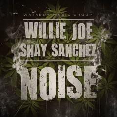 Willie Joe & Shay Sanchez - Noise-1