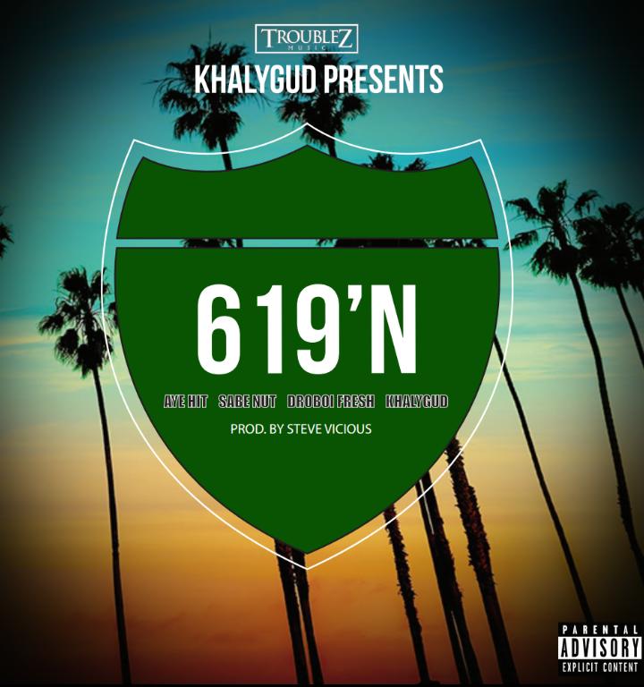 Khalygud Feat. Sabe Nut, Aye Hit, DroBoi Fresh - 619'n | Produced by Steve Vicious