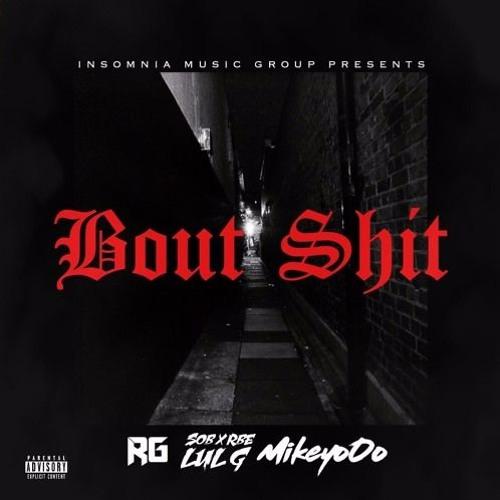 RG ft. SOB x RBE (Lul G.) & MikeyoOo - Bout Shit (Prod. by Paupa)