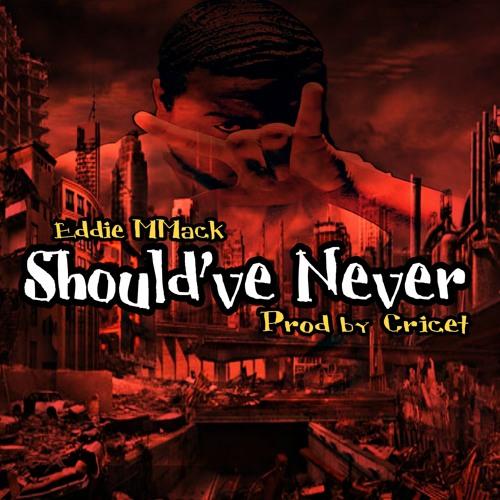 Eddie MMack - Should've Never | #SiccnessExclusive