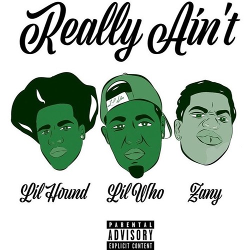 "Lil Who Doe Feat . Lil Hound & Zany ""Really Ain't"""